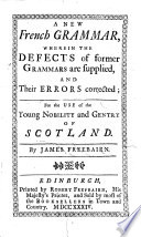 A new French grammar  wherein the defects of former grammars are supplied  and their errors corrected  etc
