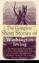 download ebook the complete short stories of washington irving: the sketch book of geoffrey crayon, bracebridge hall, tales of a traveler, the alhambra, woolfert's roost & the crayon papers collections (illustrated) pdf epub