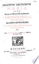 Negotium sæculorum Maria sive Rerum ad Matrem Dei spectantium, Chronologica Epitome, ab Anno Mundi primo, ad annum Christi millesimum sexcentesimum sexagesimum