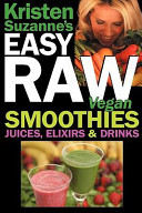 Kristen Suzanne s Easy Raw Vegan Smoothies  Juices  Elixirs    Drinks