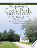 Following God S Path Fifty Years As A Minister S Family A Biography Of Reverand Arvil Emma Lee Huffman