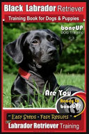 Black Labrador Retriever Training Book For Dogs And Puppies By Boneup Dog Training