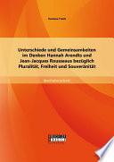Unterschiede und Gemeinsamkeiten im Denken Hannah Arendts und Jean-Jacques Rousseaus bezüglich Pluralität, Freiheit und Souveränität