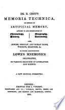 Memoria technica  or  A new method of artificial memory  by R  Grey    To which are subjoined Lowe s Mnemonics delineated Book PDF