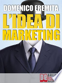 L   IDEA DI MARKETING  Sviluppare un Progetto di Marketing Autorevole  Innovativo e Vincente con il Metodo Eid  s Marketing