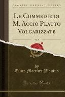Le Commedie di M  Accio Plauto Volgarizzate  Vol  4  Classic Reprint