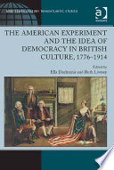 The American Experiment and the Idea of Democracy in British Culture  1776   1914