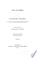 Life And Letters Of Joseph Story, Associate Justice Of The Supreme Court Of The United States, And Dane Professor Of Law At Harvard University : ...