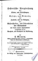 Historische vergleichung der sitten, und verfassungen, der gesetze, und gewerbe, des handels, und der religion, der wissenschaften, und lehranstalten des mittelalters mit denen unsers jahrhunderts, in rücksicht auf die vortheile und nachtheile der Aufklärung