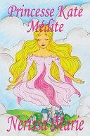 Princesse Kate M  dite  Livre pour Enfants sur la M  ditation Consciente  livre enfant  livre jeunesse  conte enfant  livre pour enfant  histoire pour enfant  livre b  b    enfant  b  b    livre enfant