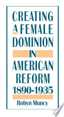 Creating A Female Dominion In American Reform 1890 1935