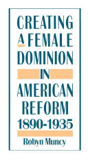 Book Creating a Female Dominion in American Reform, 1890-1935
