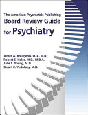 The American Psychiatric Publishing Board Review Guide for Psychiatry