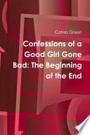 Confessions of a Good Girl Gone Bad  The Beginning of the End