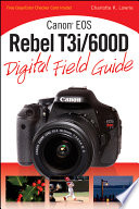 Canon EOS Rebel T3i   600D Digital Field Guide