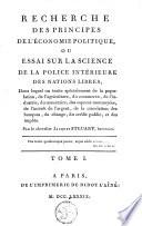 Recherche des principes de l'économie politique, ou, Essai sur la science de la police intérieure des nations libres