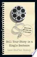 Sell Your Story in A Single Sentence: Advice from the Front Lines of Hollywood