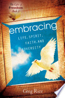 The Embracing Life Spirit Faith And Adversity Gifts Of Freedom Book 1