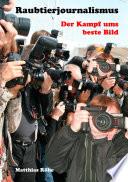 Raubtierjournalismus - der Kampf ums beste Bild