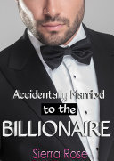 Accidentally Married to the Billionaire -