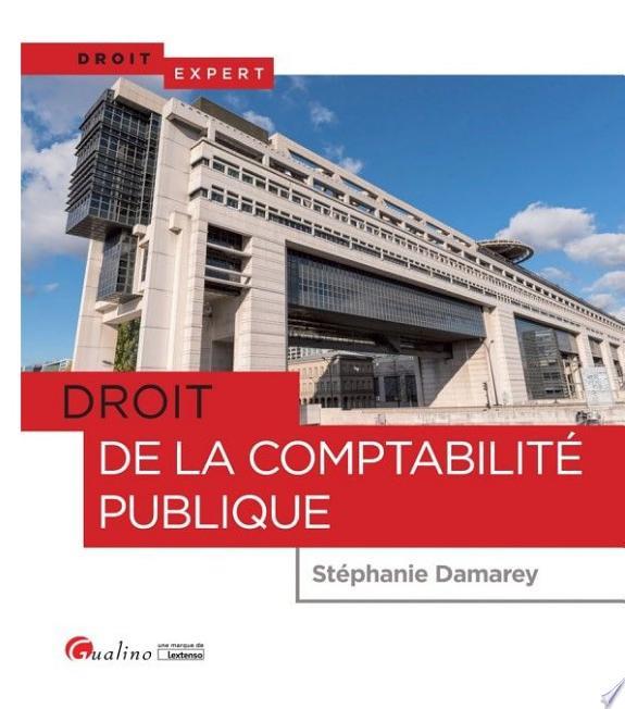 Droit de la comptabilité publique / Stéphanie Damarey.- Issy-les-Moulineaux : Gualino, une marque de Lextenso , copyright 2017