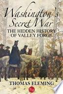 Washington s Secret War  The Hidden History of Valley Forge