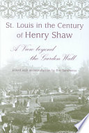 St. Louis In The Century Of Henry Shaw : of philanthropist and entrepreneur henry shaw (1800–1889),...