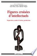 Figures crois  es d intellectuels  Trajectoires  modes d action  productions