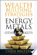wealth building strategies in energy metals and other markets