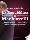 La Repubblica di Machiavelli  Da Monti a Renzi  L   ultimo scorcio della Seconda Repubblica