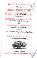 Ondersoek over de oude joodsche catechismus  enkel gehaaldt uit Moses en de Profeten  zynde een regt onderwys  om getroost te zyn in leven en sterven  Verhandelt in een zamenspraak  tusschen een geleerd rabbi  en verstandige Jode