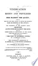 A Vindication of the Rights and Privileges of Her Majesty the Queen  Shewing the Just and Legal Right of Having Her Majesty s Name Re  Inserted in the Liturgy Book PDF
