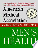 American Medical Association Complete Guide to Men s Health