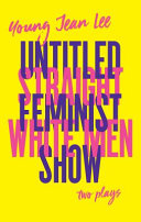 Straight white men ; Untitled feminist show /