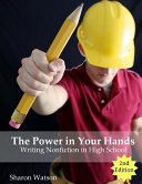 The Power in Your Hands  Writing Nonfiction in High School  2nd Edition Book PDF