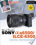 David Busch s Sony Alpha a6500 ILCE 6500 Guide to Digital Photography
