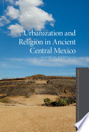 Urbanization and Religion in Ancient Central Mexico