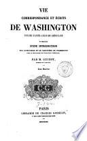 Vie, Correspondance Et écrits De Washington : ...