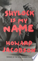 Shylock is My Name by Howard Jacobson