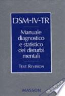 DSM IV TR  Manuale diagnostico e statistico dei disturbi mentali  Text revision  ICD 10 ICD 9 CM  Classificazione parallela