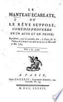 Le Manteau   carlate  ou le r  ve suppos    com  die proverbe en un acte et en prose  by J  F  S  daine   etc
