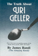 The Truth About Uri Geller : - and james (the amazing)...