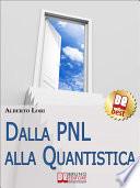 Dalla PNL alla Quantistica  Il Piu  Approfondito Studio su PNL e Fisica Quantistica per Ottenere le Tecniche Eccellenti per lo Sviluppo Umano   Ebook Italiano   Anteprima Gratis