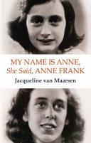 My Name is Anne  She Said  Anne Frank