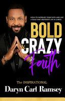 Bold Crazy Faith How To Increase Your Faith And Live A Bold And Abundant Life In Christ
