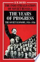 The Industrialisation of Soviet Russia Volume 6: The Years of Progress Volume Examines The Progress Of