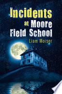 Incidents at Moore Field School