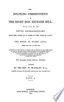 The diplomatic correspondence of Richard Hill Envoy extraordinary from the court of St. James to the Duke of Savoy in the reign of Queen Anne 1703 - 1706