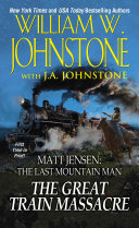 The Great Train Massacre : and one legendary mountain man....
