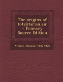 The Origins of Totalitarianism   Primary Source Edition